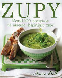 Bell Annie Zupy. Ponad 100 przepisów na smaczne, inspirujące zupy