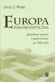 Wiatr Jerzy Europa pokomunistyczna przemiany państw i społeczeństw po 1989 roku