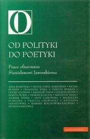 Cezary Zalewski Od polityki do poetyki. Prace ofiarowane Stanisławowi Jaworskiemu (OD 199 zł WYSYŁKA KURIEREM GRATIS!)