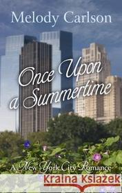 Melody Carlson Once Upon a Summertime: A New York City Romance