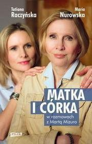 Maria Nurowska, Tatiana Raczyńska Matka i córka. Maria Nurowska i Tatiana Raczyńska w rozmowach z Martą Mizuro