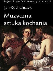 Jan Kochańczyk Muzyczna sztuka kochania