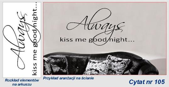 Always kiss me goodnight.- C105