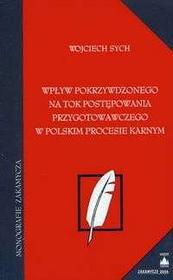 Sych Wojciech Wpływ pokrzywdzonego na tok postępowania przygotowawczego w polskim procesie karnym - Sych Wojciech