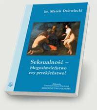 ks. Marek Dziewiecki Seksualność - błogosławieństwo czy przekleństwo?