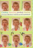 Katarzyna Szłapa Cmokaj, dmuchaj, parskaj, chuchaj. Ćwiczenia oddechowe i artykulacyjne dla najmłodszych