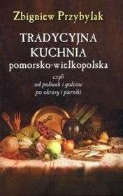 Przybylak Zbigniew Tradycyjna kuchnai pomorsko - wielkopolska