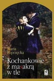 Poprzęcka Maria Kochankowie z masakrą w tle