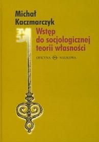Kaczmarczyk Michał Wstęp do socjologicznej teorii własności