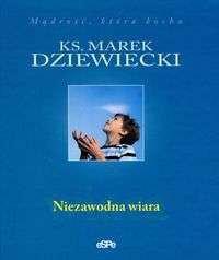 ks. Marek Dziewiecki Niezawodna wiara