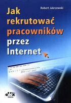 Robert Jakrzewski JAK REKRUTOWAĆ PRACOWNIKÓW PRZEZ INTERNET