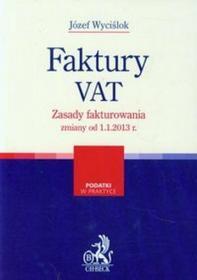 Wyciślok Józef Faktury VAT. Zasady fakturowania - zmiany od 1.1.2013 r.