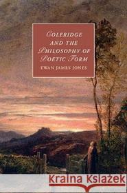 Ewan James Jones Coleridge and the Philosophy of Poetic Form
