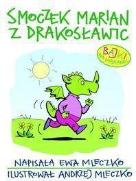Ewa Mleczko, ilustr. Andrzej Mleczko Smoczek Marian z Drakosławic