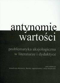 Morawiec Arkadiusz, Jagodzińska Renata, Klepaczko Anna (red.) Antynomia wartości