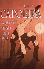 Capoeira Nestor Capoeira sztuka walki, muzyka, taniec, życie