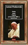 Pieńkowski Antoni Polska żegna Papieża (2-8 kwietnia 2005 r,)