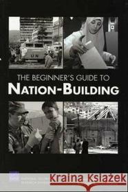 James Dobbins Seth G. Jones Keith Crane The Beginner's Guide to Nation-Building