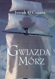 Joseph OConnor  Gwiazda Mórz