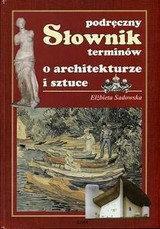 Elżbieta Sadowska Podręczny słownik terminów o architekturze i sztuce
