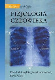 McLaughlin D. , Stamford J., White David   Krótkie wykłady Fizjologia człowieka
