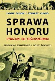 Lynne Olson, Stanley Cloud Sprawa honoru. Dywizjon 303 Kościuszkowski. Zapomniani Bohaterowie II Wojny Światowej