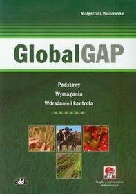 Małgorzata Wiśniewska GlobalGAP. Podstawy, wymagania, wdrażanie i kontrola (z suplementem elektronicznym)