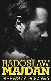 Radosław Majdan Pierwsza połowa. Wywiad rzeka z Radosławem Majdanem
