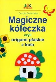 Dziamska Dorota Magiczne kółeczka czyli origami płaskie z koła