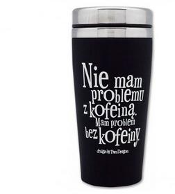 Kubek termiczny Nie Mam Problemu z Kofeiną Mam Problem Bez Kofeiny