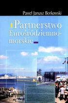 Borkowski P. Partnerstwo Eurośrodziemnomorskie