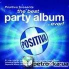 "Kompilacja - ""Positiva Presents... The Best Party Album...Ever!"""