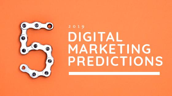 5 digital marketing predictions in 2019