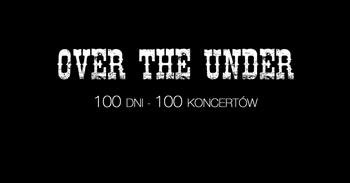 Over the Under / 100 dni - 100 koncertów