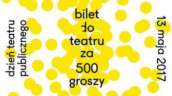 Dzień Teatru Publicznego / Bilet za 500 groszy