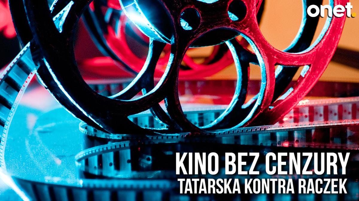 Kino bez cenzury. Tatarska kontra Raczek