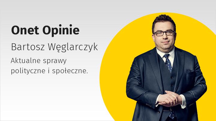 Onet Opinie - Bartosz Węglarczyk