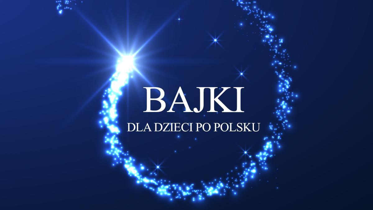 Bajki dla dzieci po polsku