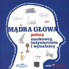 Władysław Szupski Mądra głowa. Polscy naukowcy, inżynierowie i wynalazcy