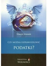 Tomasz Sommer Czy można usprawiedliwić podatki?
