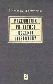 Stanisław Bortnowski Przewodnik po sztuce uczenia literatury