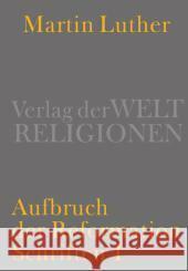 Luther, Martin Aufbruch der Reformation