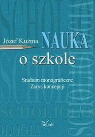 Józef Kuźma Nauka o szkole. Studium monograficzne. Zarys koncepcji