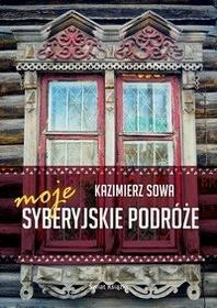 Kazimierz Sowa Moje syberyjskie podróże
