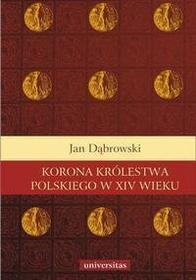 Jan Dąbrowski Korona królestwa polskiego w XIV wieku. Studium z dziejów rozwoju polskiej monarchii stanowej