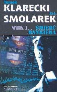 Opinie o  Klarecki Tomek, Smolarek Iza   Wilk i śmierć bankiera