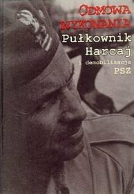 Rafał Habielski (red.) Odmowa wykonania. Pułkownik Harcaj i demobilizacja PSZ