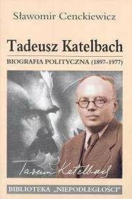Cenckiewicz Sławomir Tadeusz Katelbach biografia polityczna 1897-1977