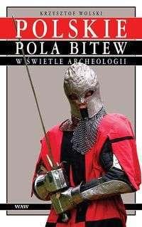 Opinie o Krzysztof Wolski Polskie pola bitew w świetle archeologii