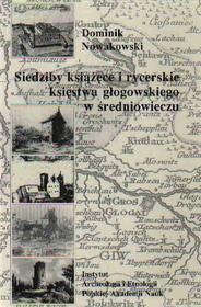 Nowakowski D. Siedziby książęce i rycer.ks.głogowskiego w średniowieczu